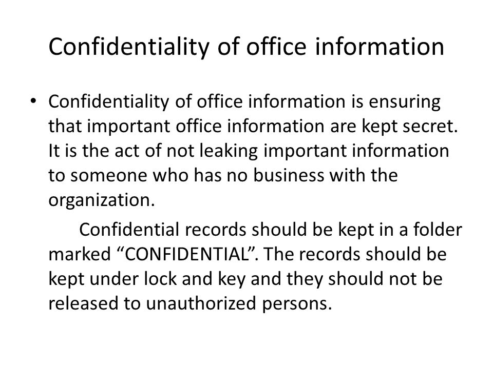Confidentiality of office information Confidentiality of office information is ensuring that important office information are kept secret.