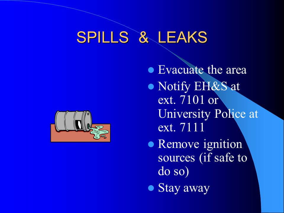 SPILLS & LEAKS Evacuate the area Notify EH&S at ext.