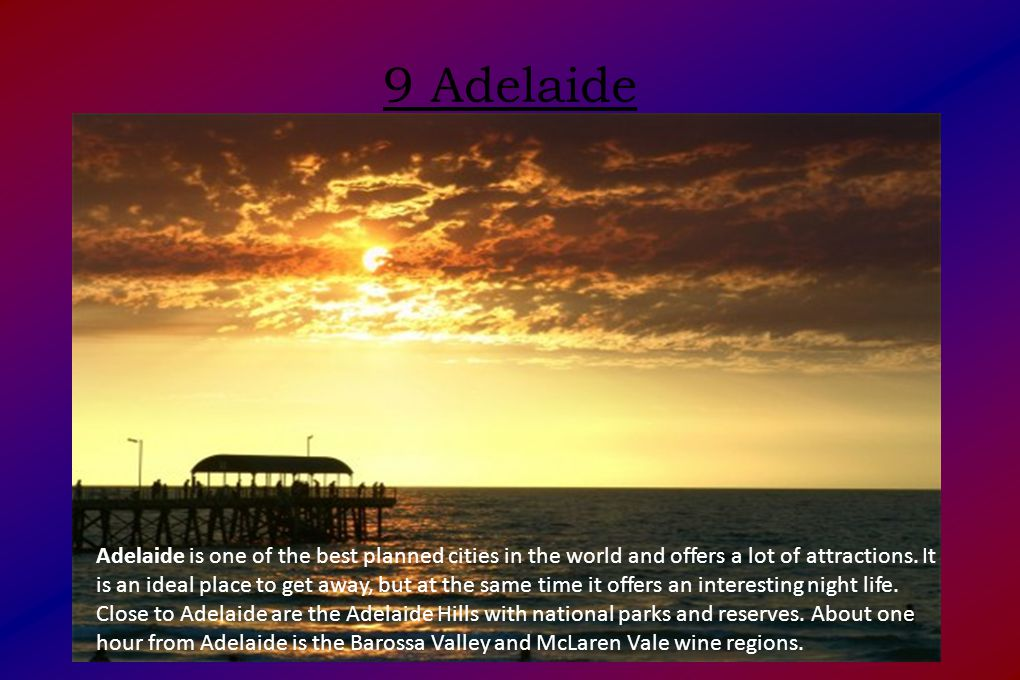 9 Adelaide Adelaide is one of the best planned cities in the world and offers a lot of attractions.