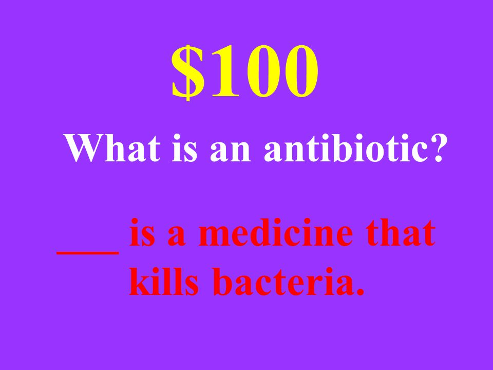 ___ is a medicine that kills bacteria. $100 What is an antibiotic