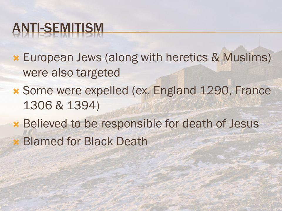  European Jews (along with heretics & Muslims) were also targeted  Some were expelled (ex.