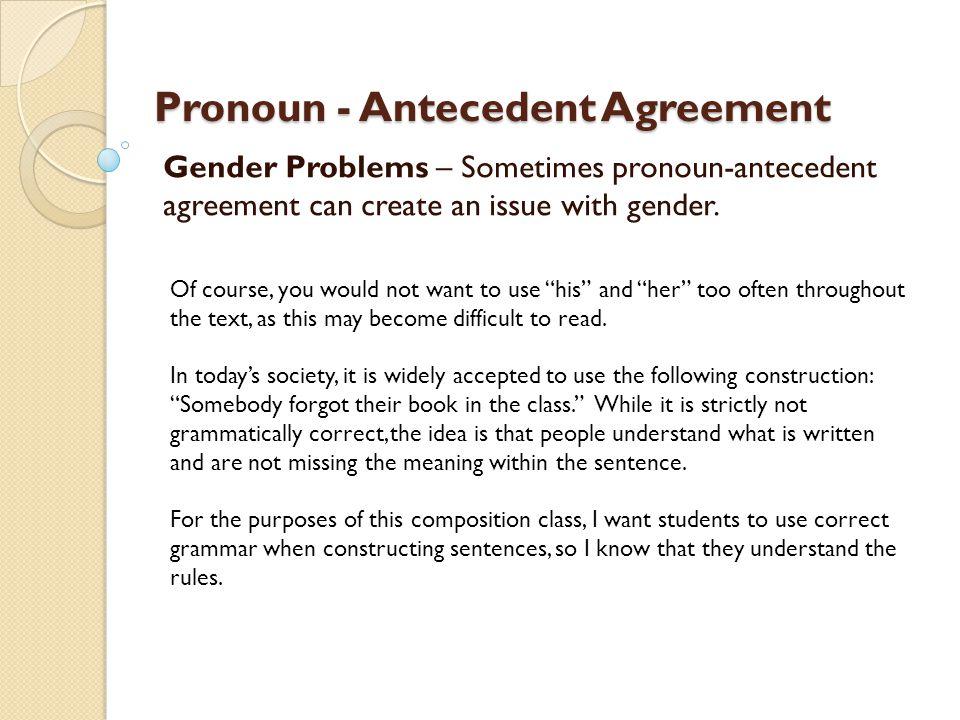 Pronoun antecedent agreement a pronoun must agree in number pronoun antecedent agreement gender problems sometimes pronoun antecedent agreement can create an issue platinumwayz