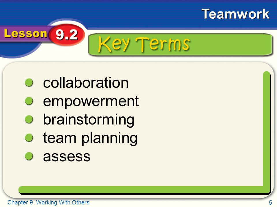 5 Chapter 9 Working With Others Teamwork Key Terms collaboration empowerment brainstorming team planning assess