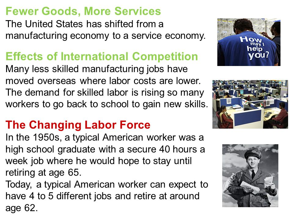 Fewer Goods, More Services The United States has shifted from a manufacturing economy to a service economy.