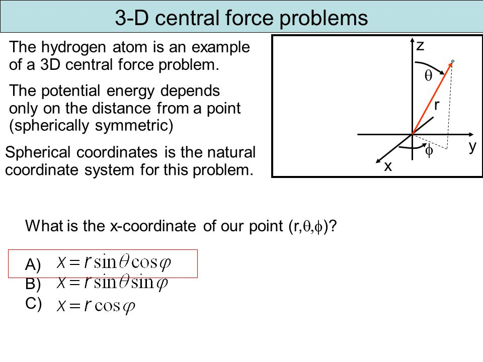 3-D central force problems The hydrogen atom is an example of a 3D central force problem.