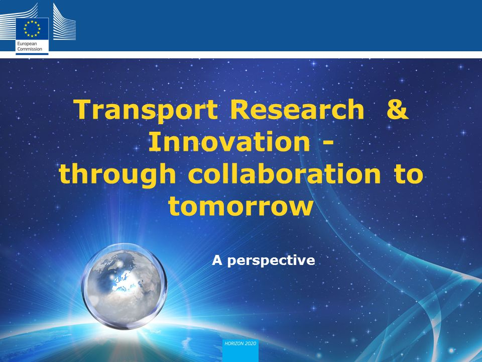Policy Research and Innovation Research and Innovation A perspective Transport Research & Innovation - through collaboration to tomorrow