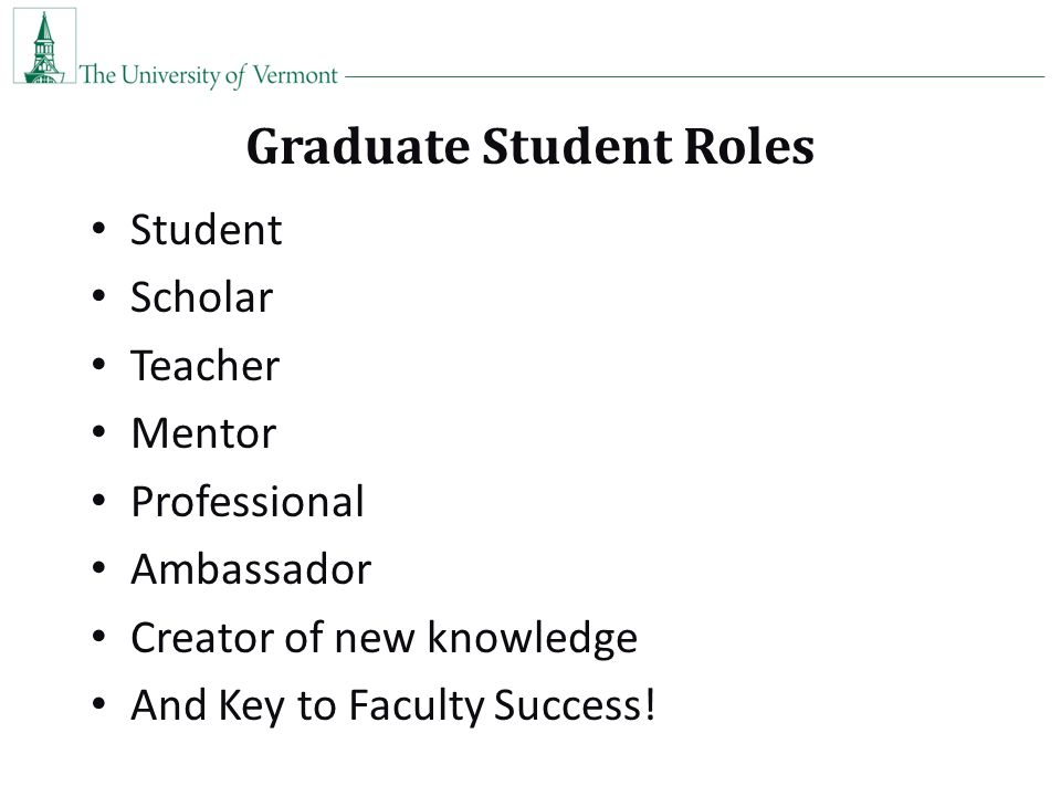 Graduate Student Roles Student Scholar Teacher Mentor Professional Ambassador Creator of new knowledge And Key to Faculty Success!
