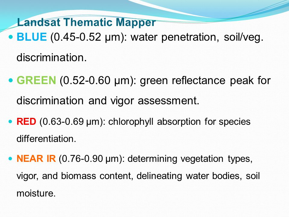 Landsat Thematic Mapper BLUE ( µm): water penetration, soil/veg.