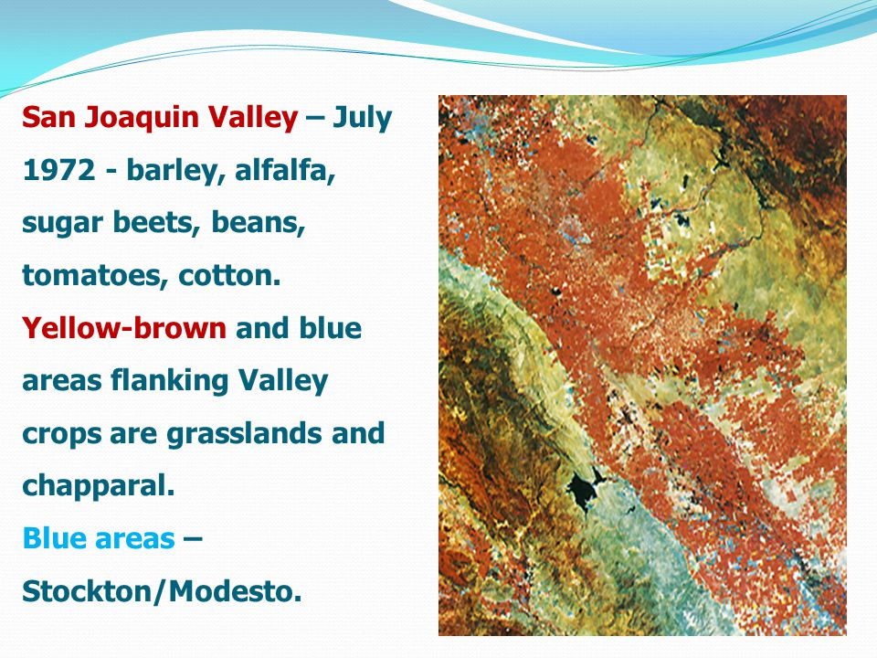 San Joaquin Valley – July barley, alfalfa, sugar beets, beans, tomatoes, cotton.