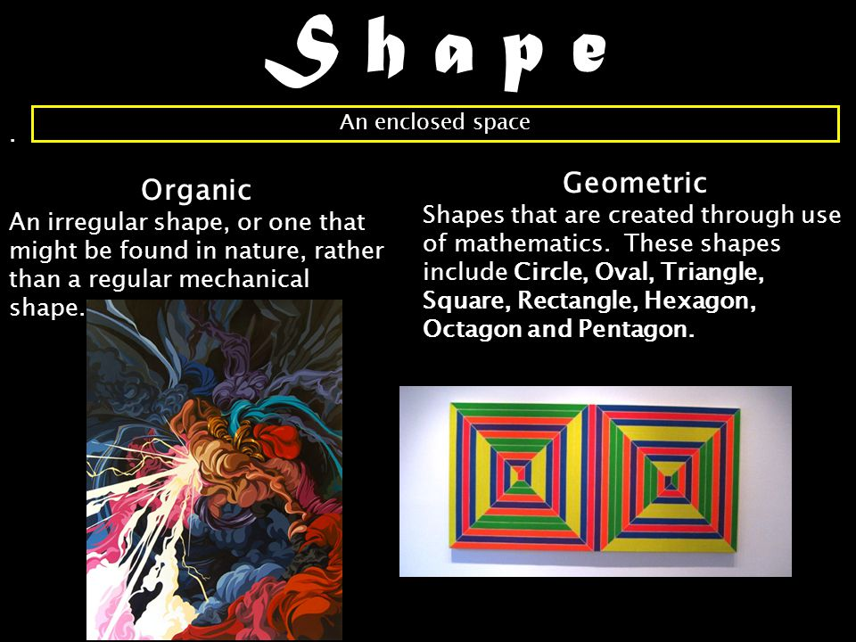 S h a p e. Geometric Shapes that are created through use of mathematics.