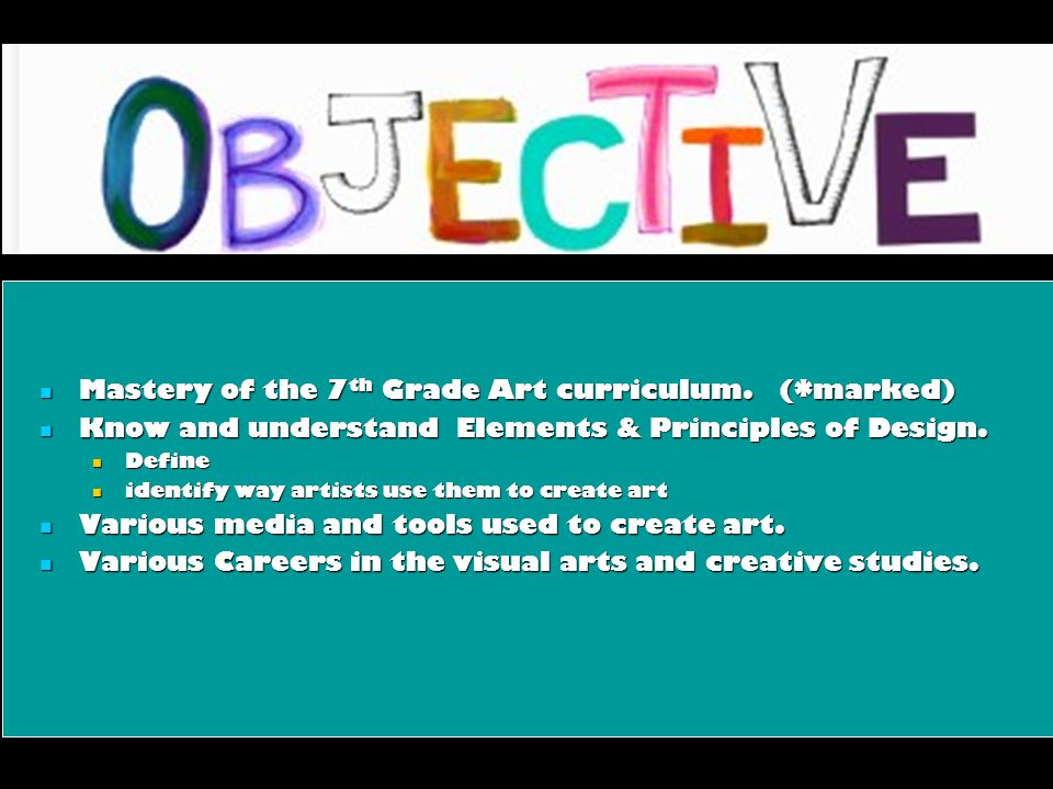 Mastery of the 7 th Grade Art curriculum. (*marked) Mastery of the 7 th Grade Art curriculum.