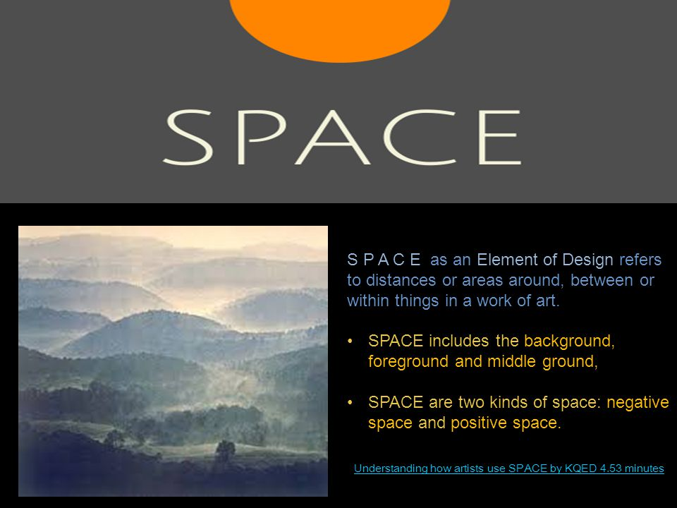 Understanding how artists use SPACE by KQED 4.53 minutes S P A C E as an Element of Design refers to distances or areas around, between or within things in a work of art.