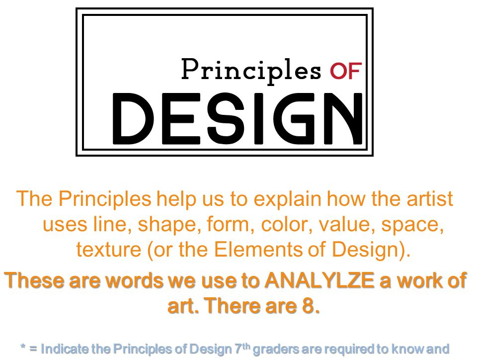 The Principles help us to explain how the artist uses line, shape, form, color, value, space, texture (or the Elements of Design).