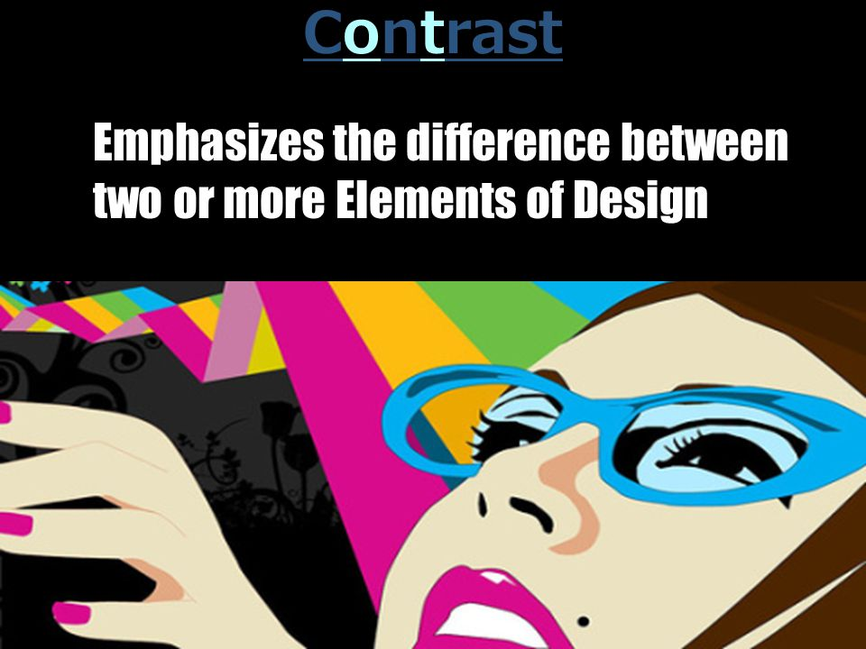 Contrast Emphasizes the difference between two or more Elements of Design
