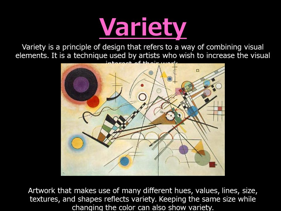 Variety Variety is a principle of design that refers to a way of combining visual elements.