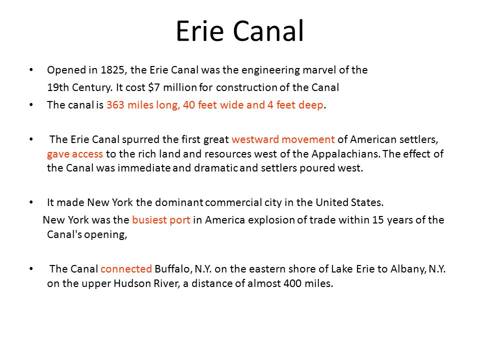 Erie Canal Opened in 1825, the Erie Canal was the engineering marvel of the 19th Century.