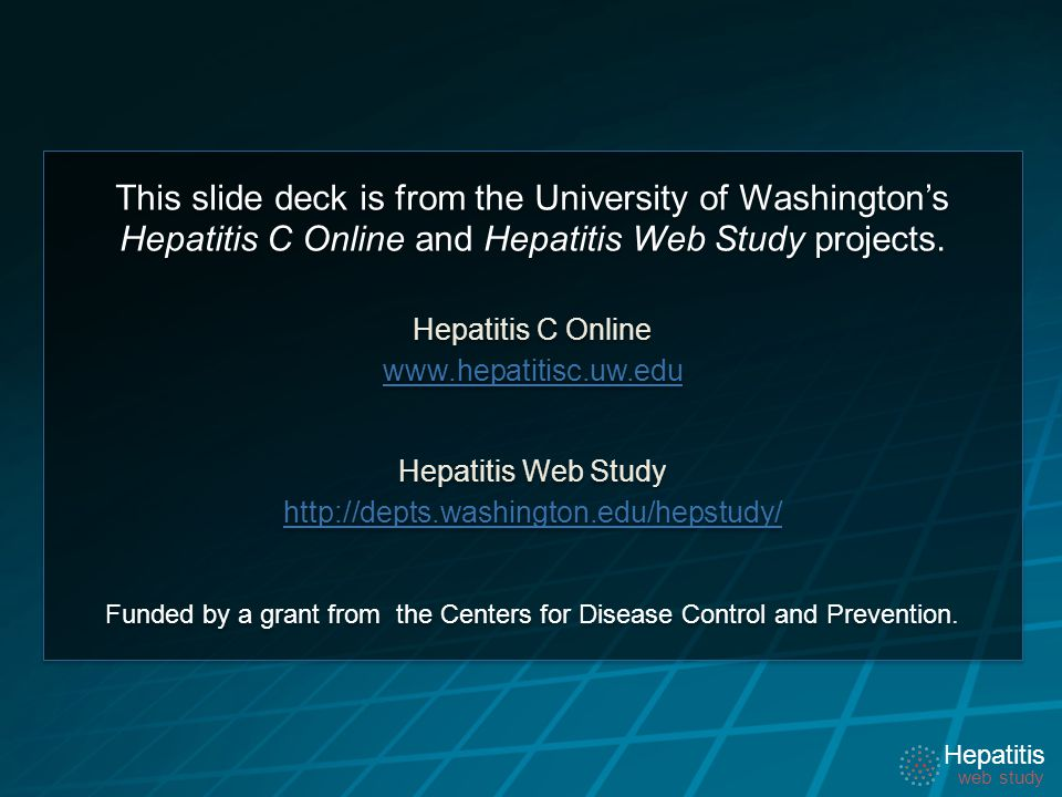 Hepatitis web study Hepatitis web study Hepatitis web study Hepatitis web study This slide deck is from the University of Washington's Hepatitis C Online and Hepatitis Web Study projects.