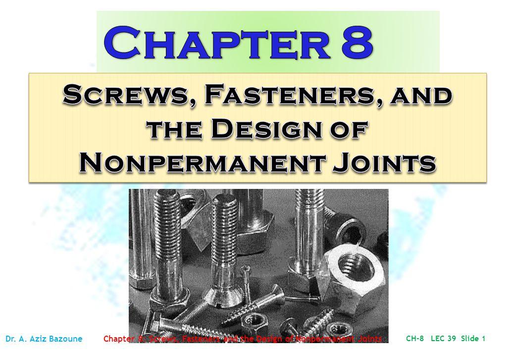 ME 307 Machine Design I ME 307 Machine Design I CH-8 LEC 39 Slide 1 Dr.