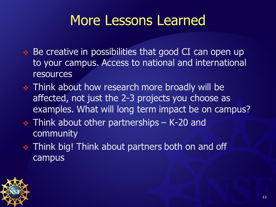 13 More Lessons Learned  Be creative in possibilities that good CI can open up to your campus.