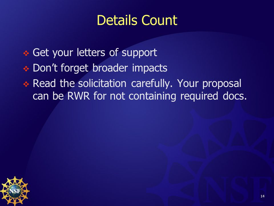 14 Details Count  Get your letters of support  Don't forget broader impacts  Read the solicitation carefully.