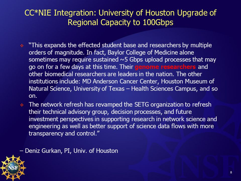 8 CC*NIE Integration: University of Houston Upgrade of Regional Capacity to 100Gbps  This expands the effected student base and researchers by multiple orders of magnitude.