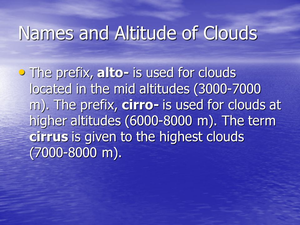 Names and Altitude of Clouds The prefix, alto- is used for clouds located in the mid altitudes ( m).