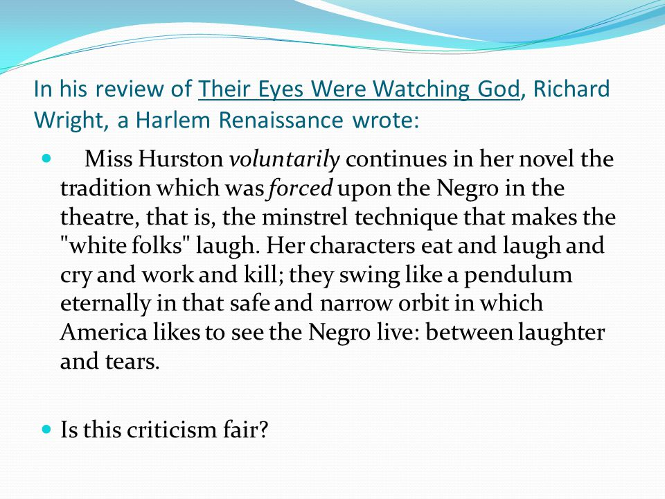essay about their eyes were watching god This particular theme denounces the belief that achieving life experience should always involve happiness through the juxtaposition of eatonville to the everglades zora neale hurston depicts the self-discovery of a woman, attained only by embarking on through empiricism.