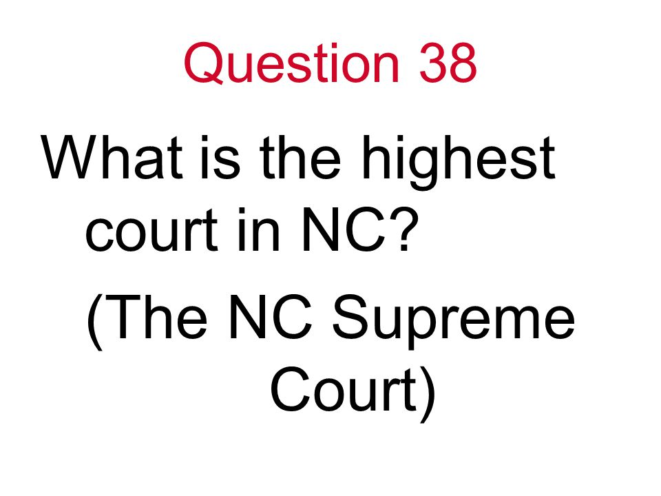 Question 38 What is the highest court in NC (The NC Supreme Court)