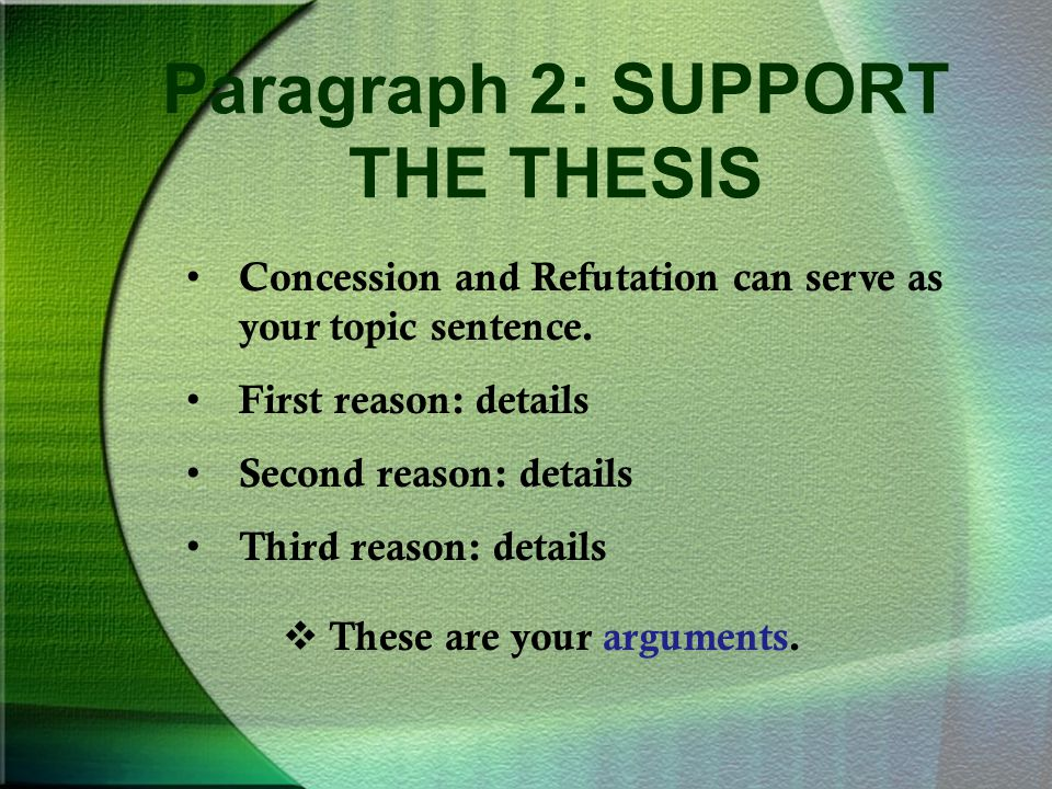 Paragraph 2: SUPPORT THE THESIS Concession and Refutation can serve as your topic sentence.
