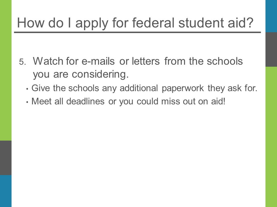 How do I apply for federal student aid. 5.