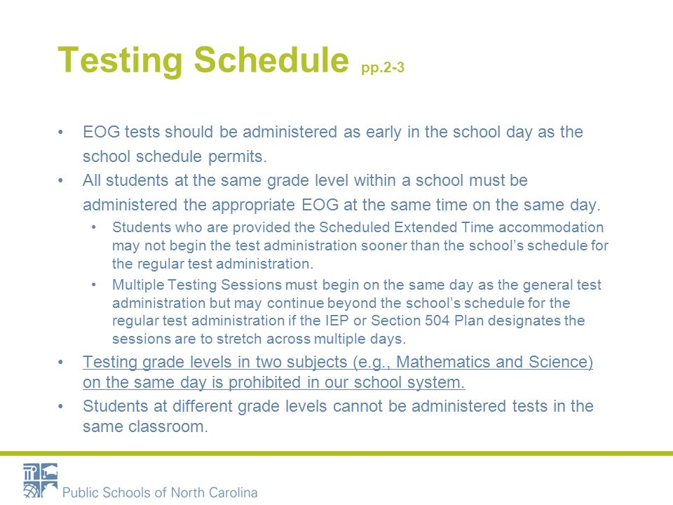 Testing Schedule pp.2-3 EOG tests should be administered as early in the school day as the school schedule permits.
