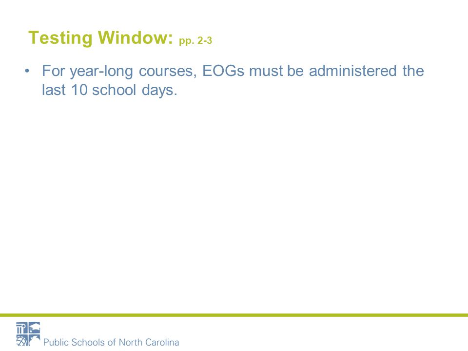 Testing Window: pp. 2-3 For year-long courses, EOGs must be administered the last 10 school days.