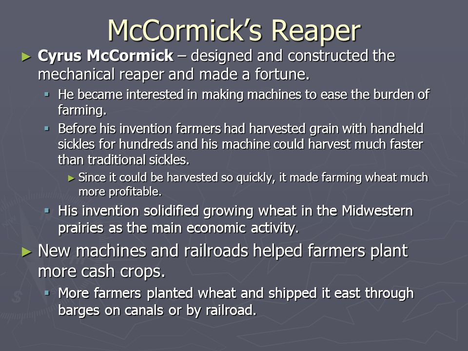 McCormick's Reaper ► Cyrus McCormick – designed and constructed the mechanical reaper and made a fortune.