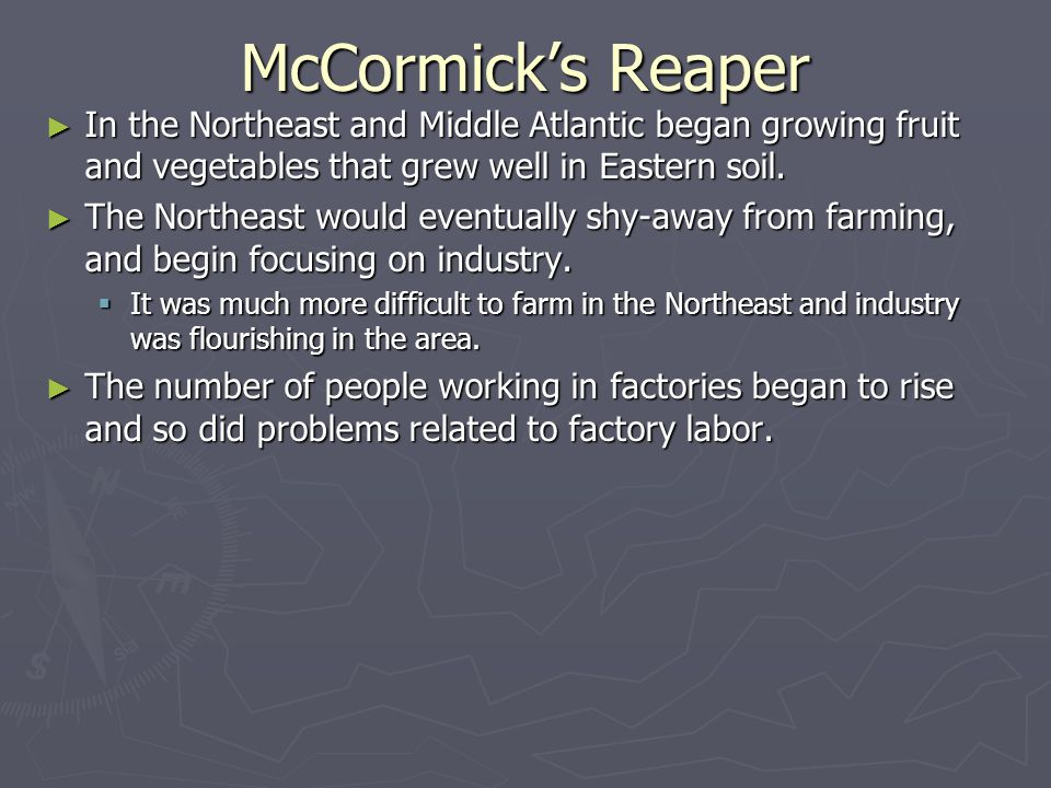McCormick's Reaper ► In the Northeast and Middle Atlantic began growing fruit and vegetables that grew well in Eastern soil.