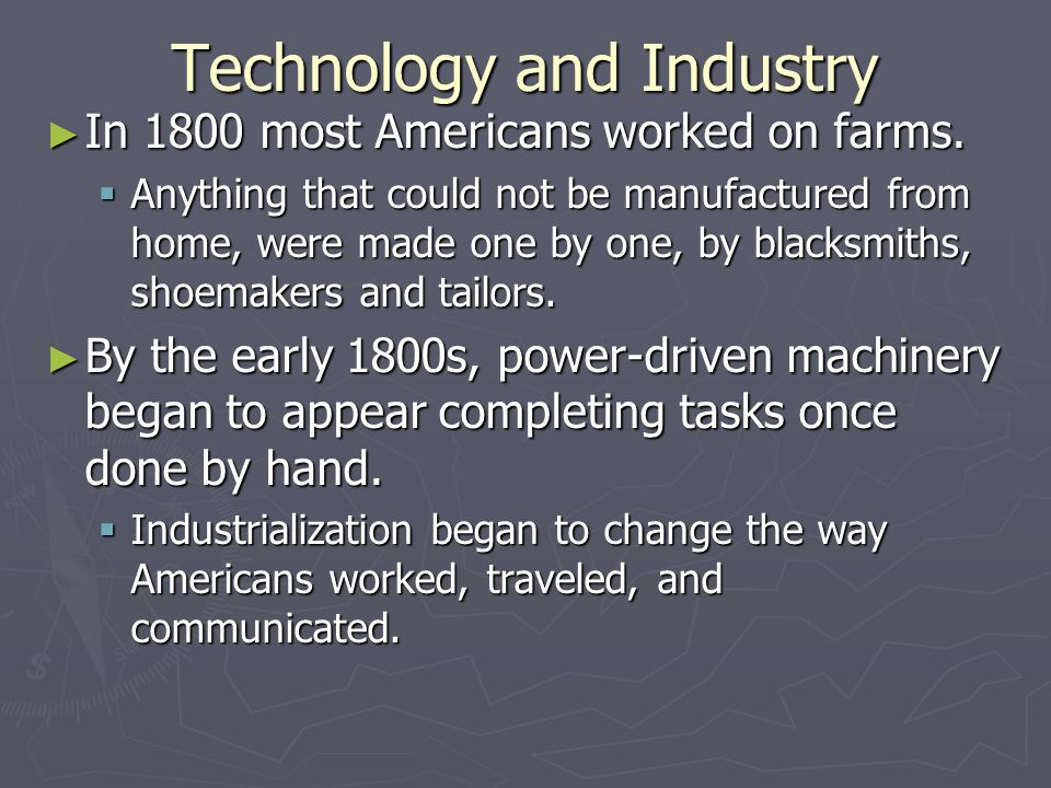 Technology and Industry ► In 1800 most Americans worked on farms.