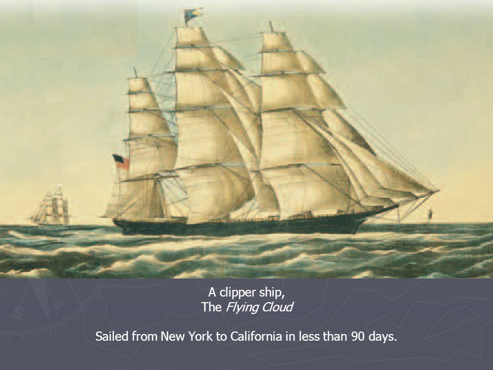 A clipper ship, The Flying Cloud Sailed from New York to California in less than 90 days.