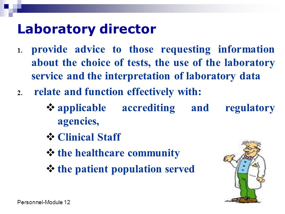 Personnel-Module 12 10 Laboratory director 1. provide advice to those requesting information about the choice of tests, the use of the laboratory serv