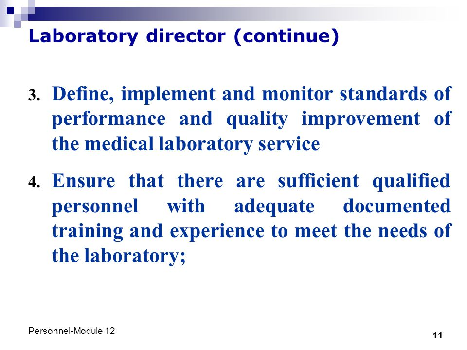 Personnel-Module 12 11 Laboratory director (continue) 3. Define, implement and monitor standards of performance and quality improvement of the medical