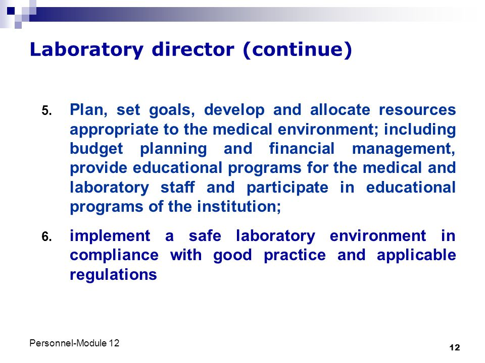 Personnel-Module 12 12 Laboratory director (continue) 5. Plan, set goals, develop and allocate resources appropriate to the medical environment; inclu