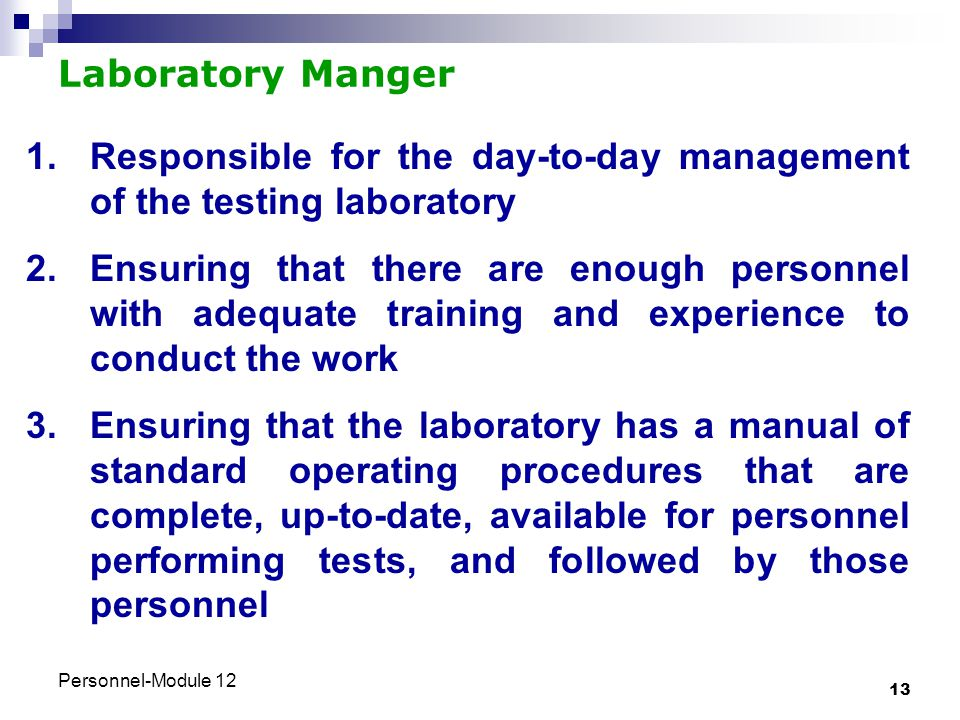 Personnel-Module 12 13 Laboratory Manger 1.Responsible for the day-to-day management of the testing laboratory 2.Ensuring that there are enough person
