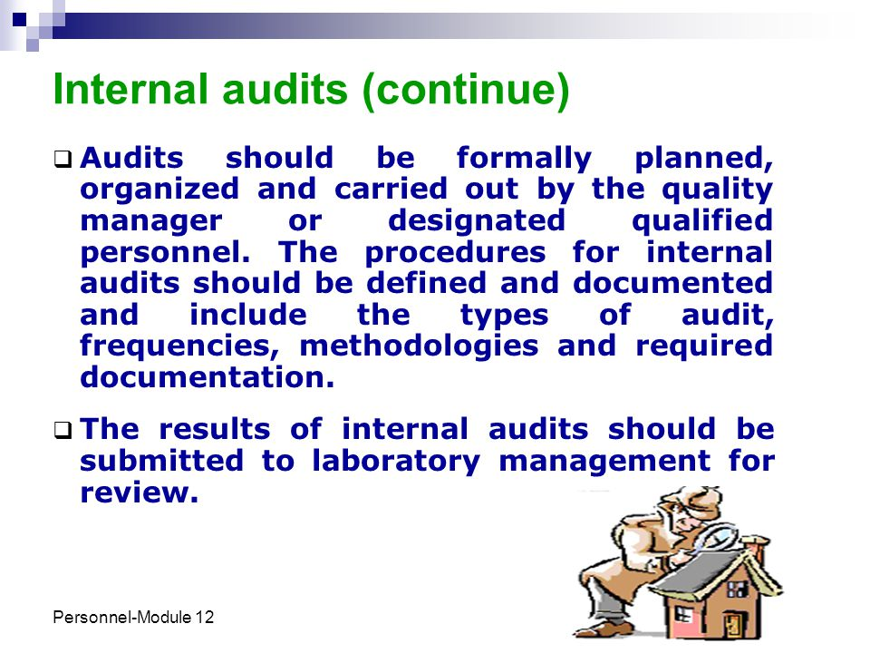 Personnel-Module 12 21 Internal audits (continue)  Audits should be formally planned, organized and carried out by the quality manager or designated