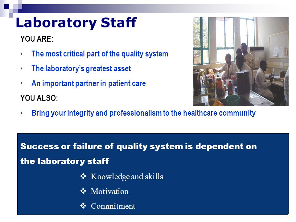 Personnel-Module 12 3 Success or failure of quality system is dependent on the laboratory staff  Knowledge and skills  Motivation  Commitment 3 Lab