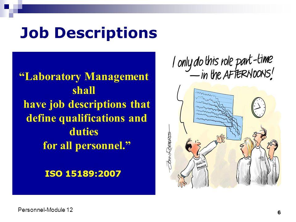 "Personnel-Module 12 6 Job Descriptions ""Laboratory Management shall have job descriptions that define qualifications and duties for all personnel."" IS"