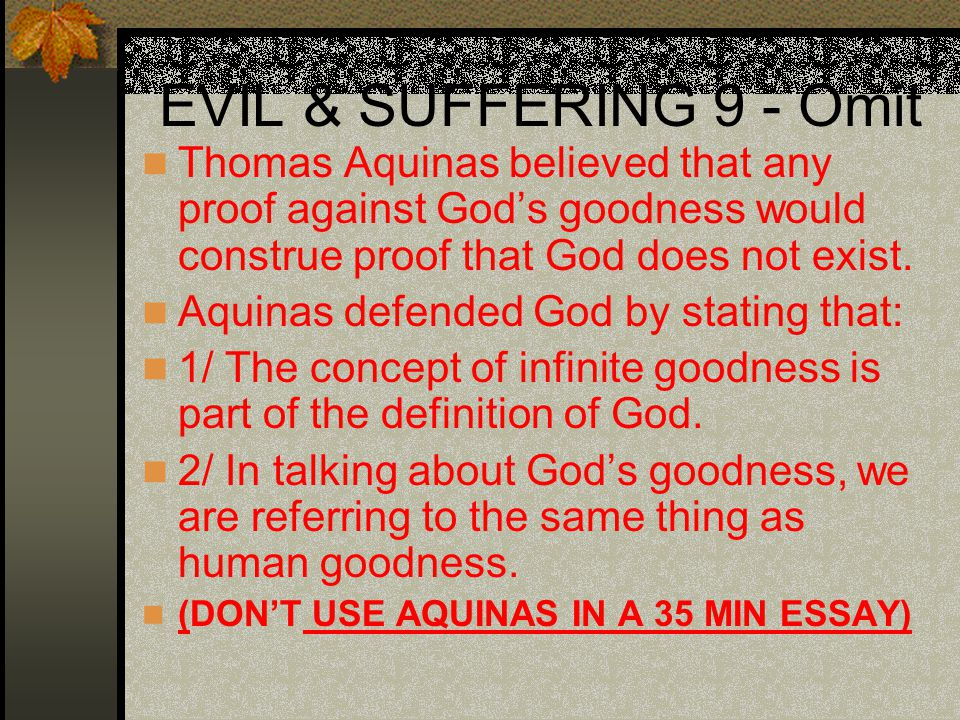 evil suffering intro always start definitions moral  evil suffering 9 omit thomas aquinas believed that any proof against god s goodness would