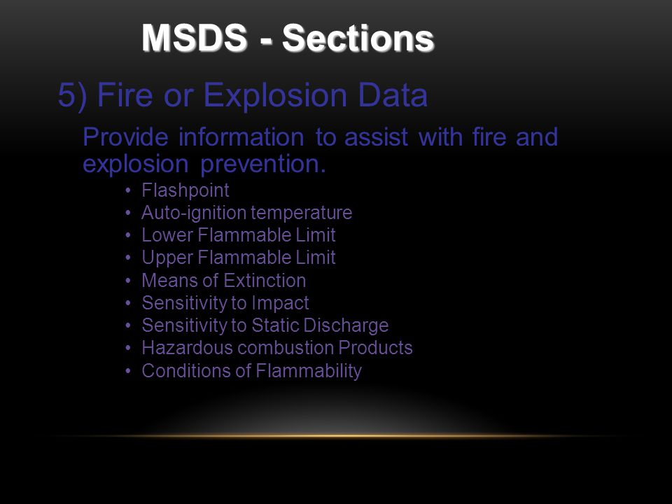 MSDS - Sections 5) Fire or Explosion Data Provide information to assist with fire and explosion prevention.