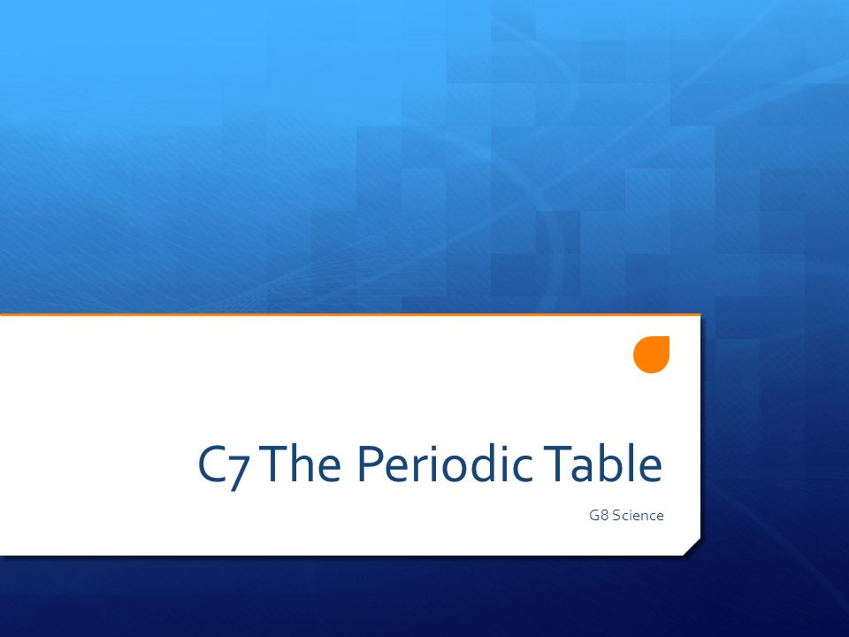 C7 The Periodic Table G8 Science