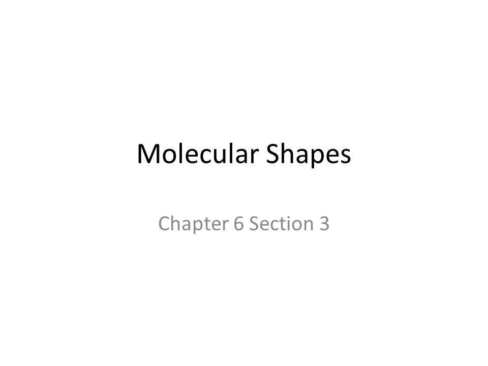 Molecular Shapes Chapter 6 Section 3