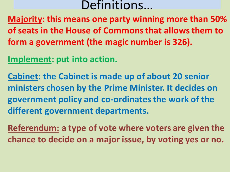 Definitions… Majority: this means one party winning more than 50% of seats in the House of Commons that allows them to form a government (the magic number is 326).