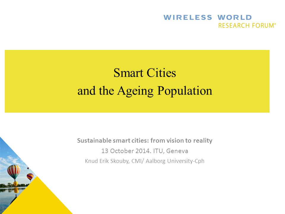 Smart Cities and the Ageing Population Sustainable smart cities: from vision to reality 13 October 2014.