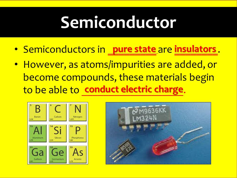 Semiconductor Semiconductors in _________ are ________.